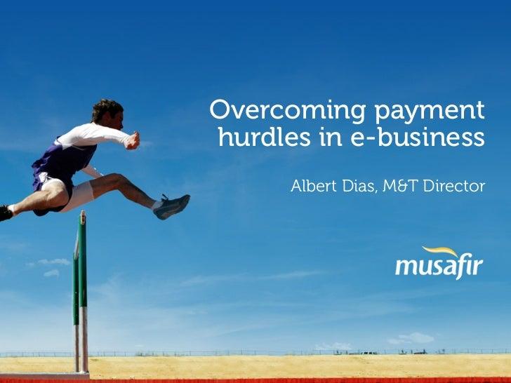 Overcoming paymenthurdles in e-business      Albert Dias, M&T Director