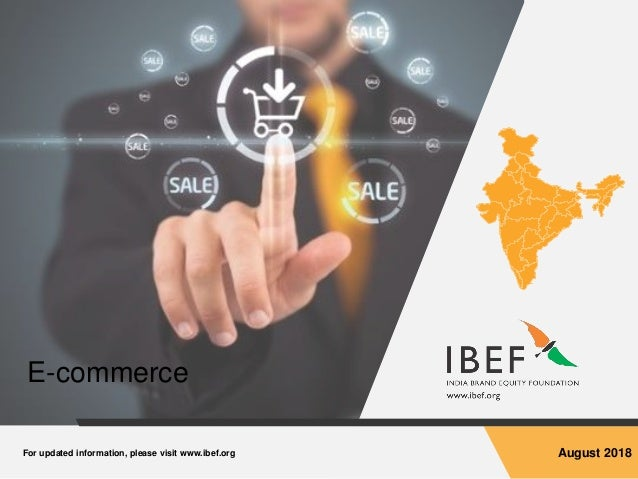 For updated information, please visit www.ibef.org August 2018 E-commerce