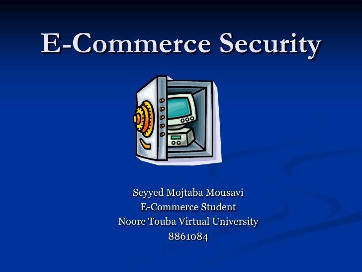 E-Commerce Security<br />Seyyed Mojtaba Mousavi<br />E-Commerce Student<br />Noore Touba Virtual University<br />8861084<b...