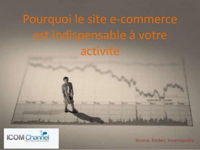 Pourquoi le site e-commerce est indispensable à votre activité Source: Forbes, Investopedia