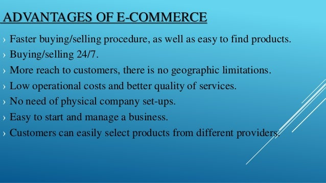 the benefits of electronic commerce in Meaning of e-commerce e-commerce or electronic commerce simply refers to carrying out business transactions over the internet the commercial activities are accomplished electronically over the global network of computers.