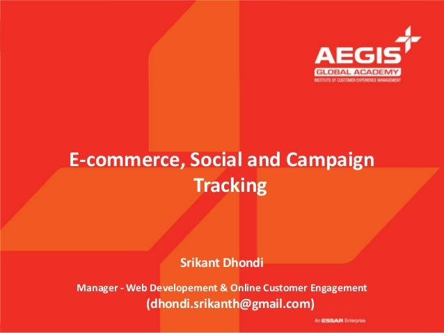 E-commerce, Social and Campaign            Tracking                   Srikant DhondiManager - Web Developement & Online Cu...