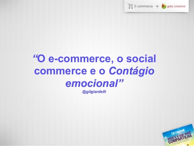 """O e-commerce, o socialcommerce e o Contágioemocional""@gilgiardelli"