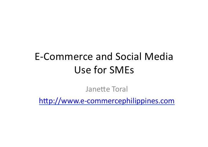 E-‐Commerce and Social Media         Use for SMEs               Jane5e Toral  h5p://www.e-‐commercephi...