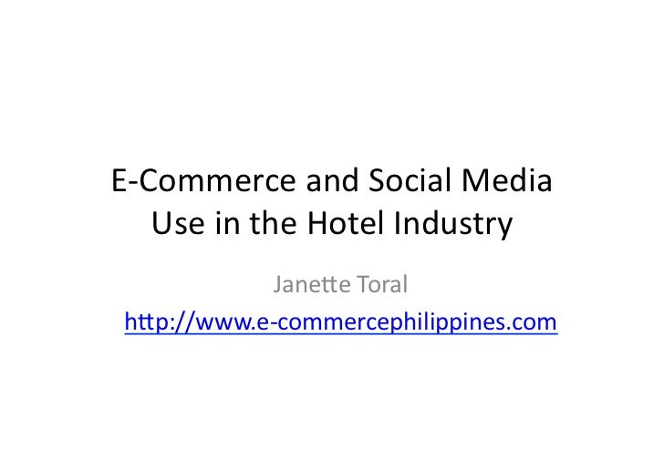 E-‐Commerce and Social Media      Use in the Hotel Industry               Jane:e Toral  h:p://www.e...