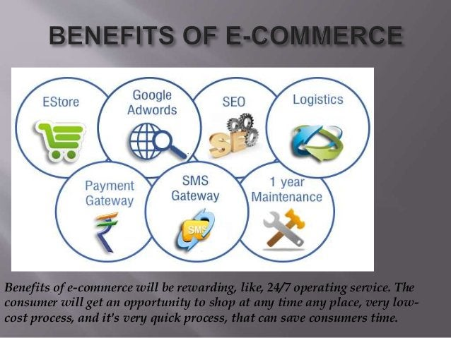 Benefits of e-commerce will be rewarding, like, 24/7 operating service. The consumer will get an opportunity to shop at an...