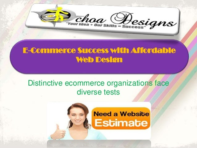 Distinctive ecommerce organizations face diverse tests E-Commerce Success with Affordable Web Design
