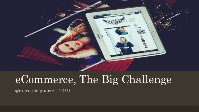 eCommerce, The Big Challenge @mercantiguerin - 2019