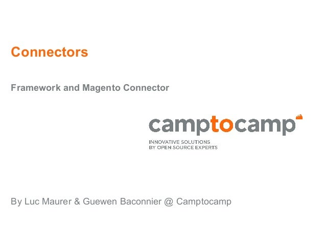 Connectors Framework and Magento Connector By Luc Maurer & Guewen Baconnier @ Camptocamp