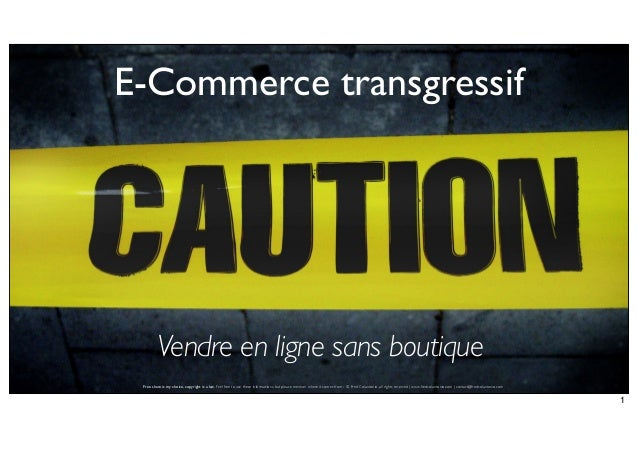 E-Commerce transgressif  Vendre en ligne sans boutique Free share is my choice, copyright is a law. Feel free to use these...