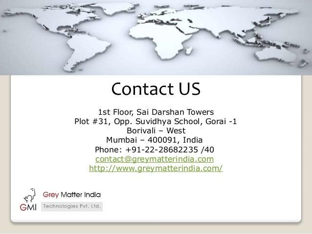 Contact US 1st Floor, Sai Darshan Towers Plot #31, Opp. Suvidhya School, Gorai -1 Borivali – West Mumbai – 400091, India P...