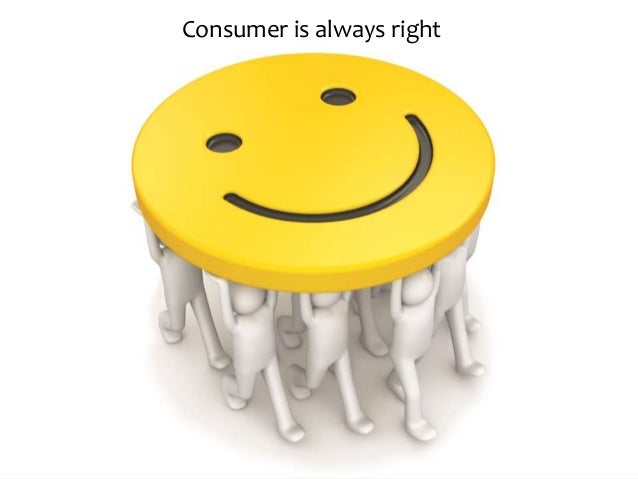 Consumer is always right