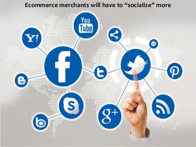 """Ecommerce merchants will have to """"socialize"""" more"""