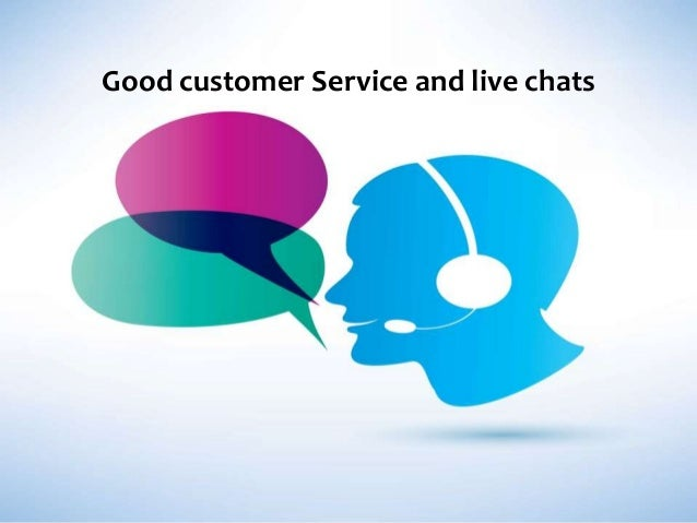 Good customer Service and live chats