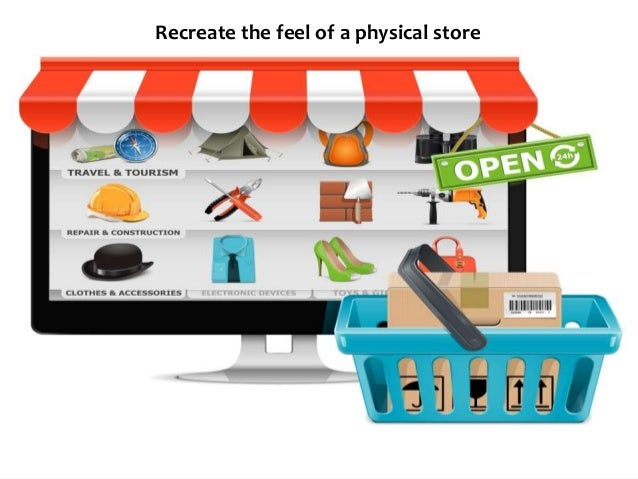 Recreate the feel of a physical store