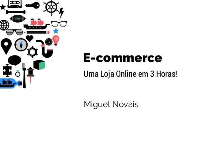 E-commerce Uma Loja Online em 3 Horas! Miguel Novais
