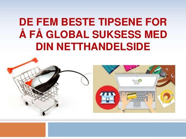 DE FEM BESTE TIPSENE FOR Å FÅ GLOBAL SUKSESS MED DIN NETTHANDELSIDE