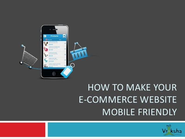 E commerce website mobile friendly for E commerce mobili