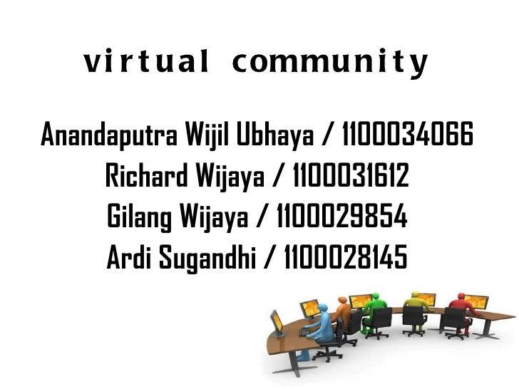 virtual community Anandaputra Wijil Ubhaya / 1100034066 Richard Wijaya / 1100031612 Gilang Wijaya / 1100029854 Ardi Sugand...