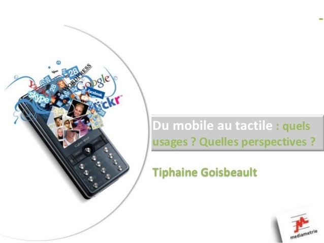 Du mobile au tactile : quelsusages ? Quelles perspectives ?Tiphaine Goisbeault