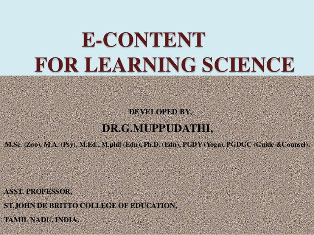E-CONTENT FOR LEARNING SCIENCE DEVELOPED BY, DR.G.MUPPUDATHI, M.Sc. (Zoo), M.A. (Psy), M.Ed., M.phil (Edn), Ph.D. (Edn), P...