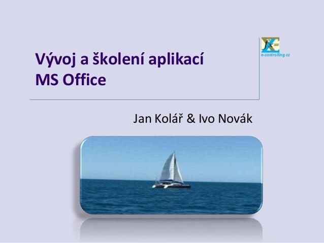 e-controlling.czVývoj a školení aplikacíMS OfficeJan Kolář & Ivo Novák