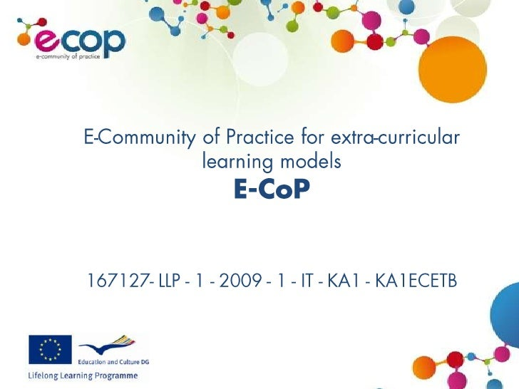 E-Community of Practice for extra-curricular learning modelsE-CoP167127- LLP - 1 - 2009 - 1 - IT - KA1 - KA1ECETB<br />