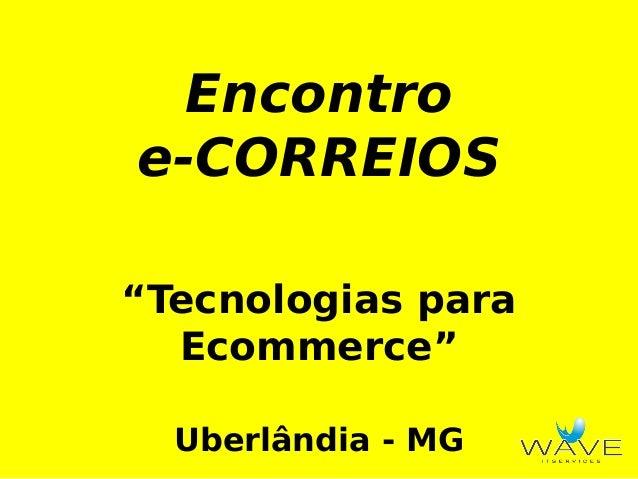 """Encontro e-CORREIOS """"Tecnologias para Ecommerce"""" Uberlândia - MG"""