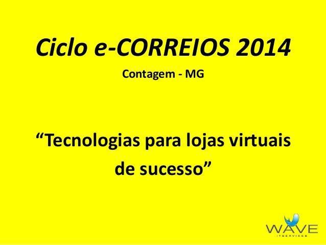 """Ciclo e-CORREIOS 2014 Contagem - MG """"Tecnologias para lojas virtuais de sucesso"""""""