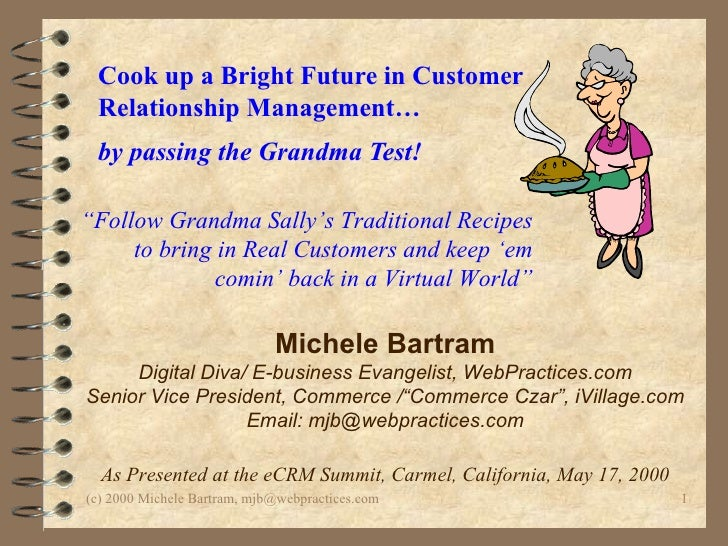 Cook up a Bright Future in Customer Relationship Management…  by passing the Grandma Test!   Michele Bartram Digital Diva/...