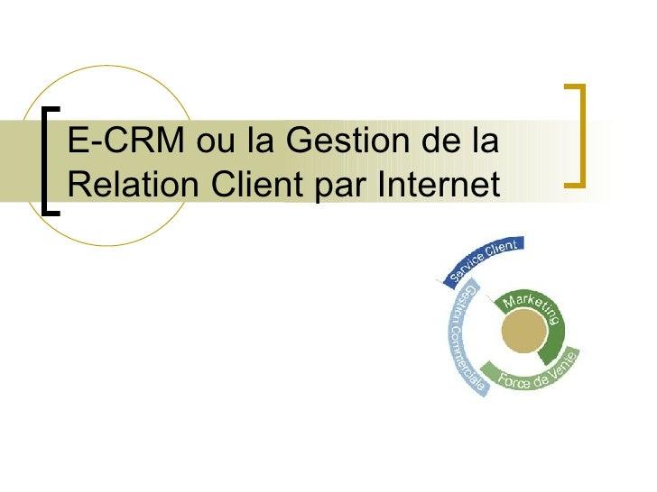 E-CRM ou la Gestion de la Relation Client par Internet