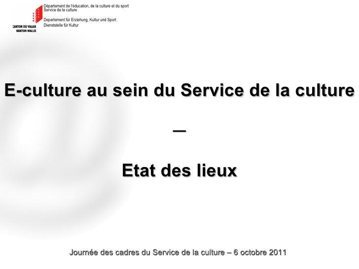E-culture au sein du Service de la culture ─ Etat des lieux Journée des cadres du Service de la culture – 6 octobre 2011