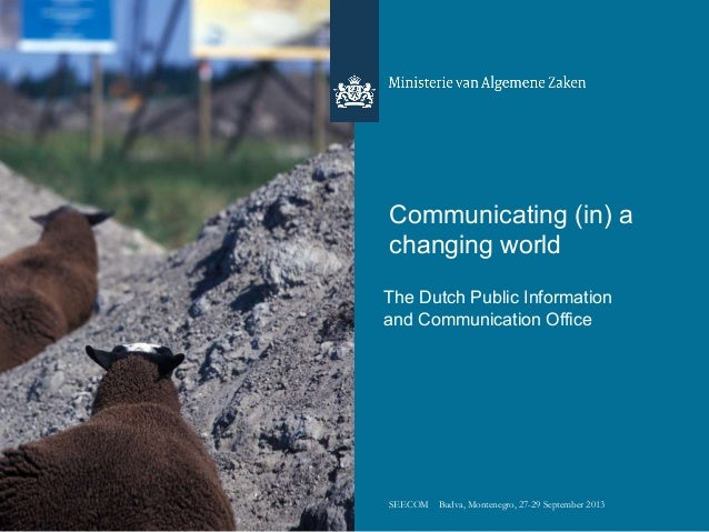 Communicating (in) a changing world The Dutch Public Information and Communication Office SEECOM Budva, Montenegro, 27-29 ...