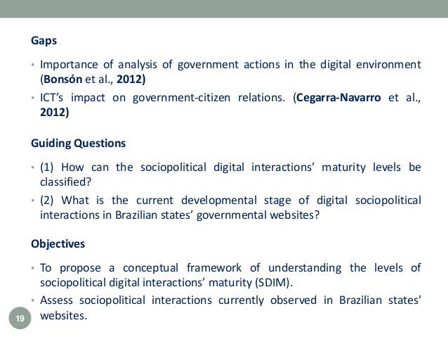 Gaps • Importance of analysis of government actions in the digital environment (Bonsón et al., 2012) • ICT's impact on gov...