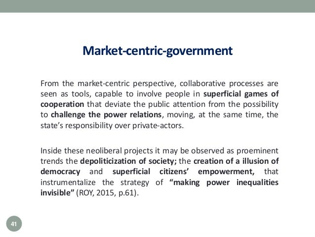 Market-centric-government From the market-centric perspective, collaborative processes are seen as tools, capable to invol...