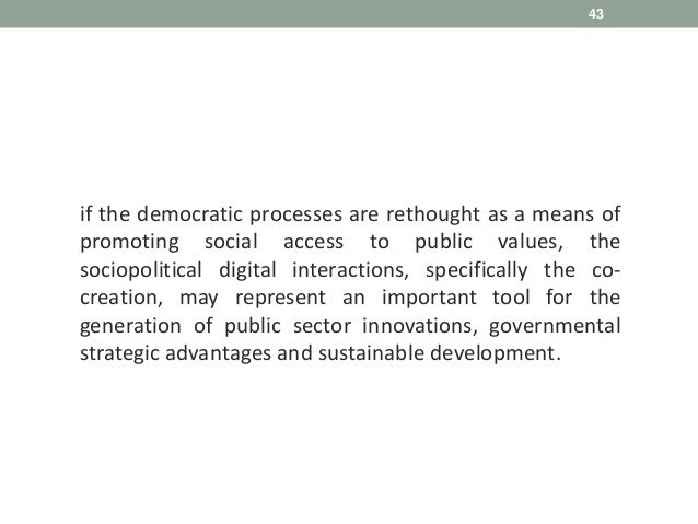 43 if the democratic processes are rethought as a means of promoting social access to public values, the sociopolitical di...