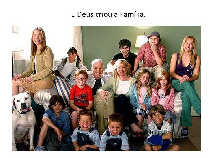 E Deus criou a Família.