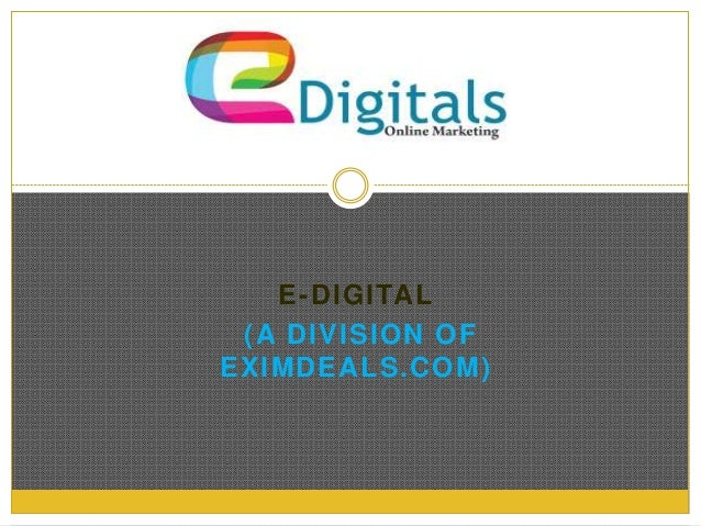 E-DIGITAL (A DIVISION OF EXIMDEALS.COM)