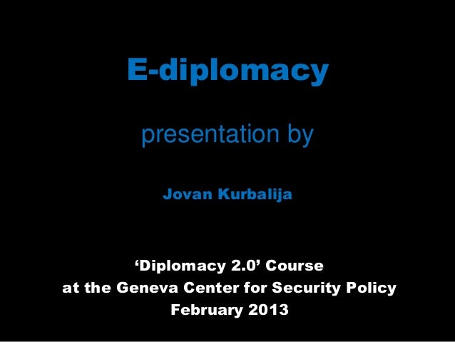E-diplomacy         presentation by            Jovan Kurbalija         'Diplomacy 2.0' Courseat the Geneva Center for Secu...
