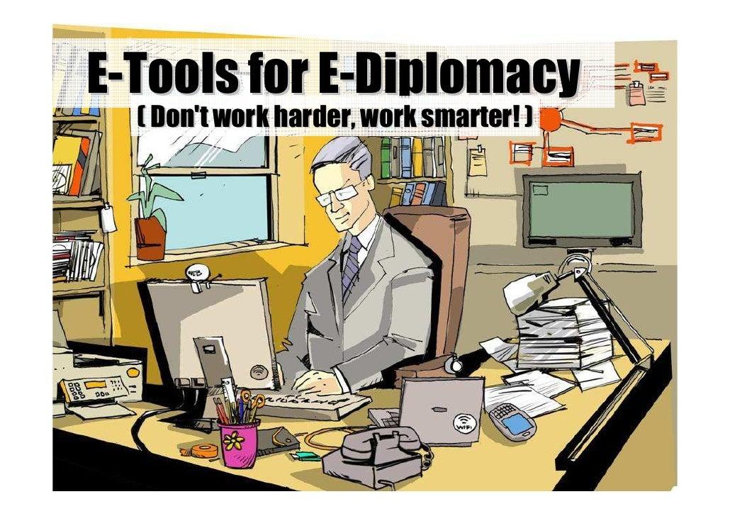 E-Tools for E-Diplomacy                ( Don't work harder, work smarter! )                                               ...