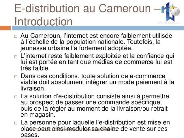 E-distribution au Cameroun – Introduction  Au Cameroun, l'internet est encore faiblement utilisée à l'échelle de la popul...