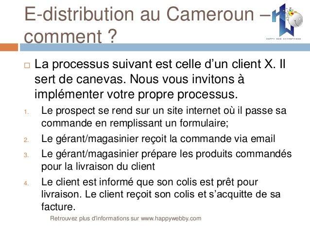 E-distribution au Cameroun – comment ?  La processus suivant est celle d'un client X. Il sert de canevas. Nous vous invit...