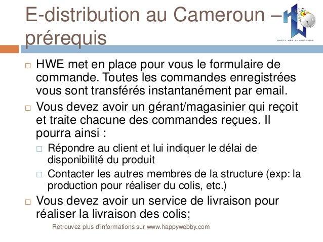 E-distribution au Cameroun – prérequis  HWE met en place pour vous le formulaire de commande. Toutes les commandes enregi...