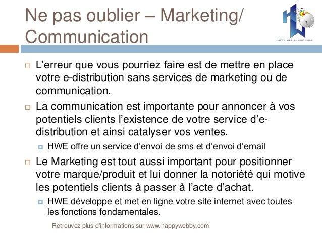Ne pas oublier – Marketing/ Communication  L'erreur que vous pourriez faire est de mettre en place votre e-distribution s...