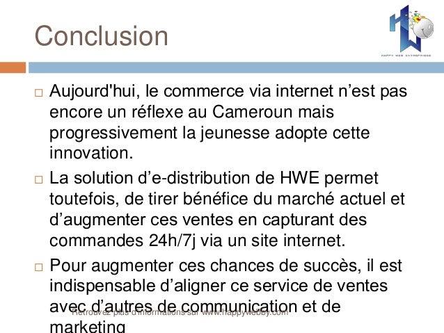 Conclusion  Aujourd'hui, le commerce via internet n'est pas encore un réflexe au Cameroun mais progressivement la jeuness...
