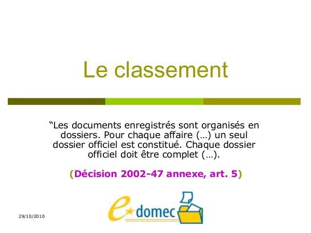 """29/10/2010 Le classement """"Les documents enregistrés sont organisés en dossiers. Pour chaque affaire (…) un seul dossier of..."""