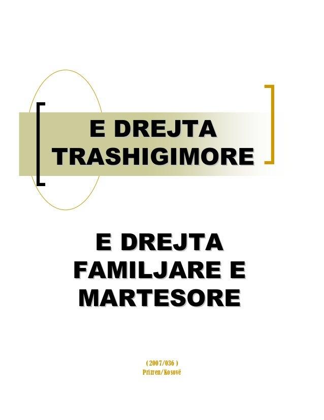 E DREJTAE DREJTA TRASHIGIMORETRASHIGIMORE ( 2007/036 ) Prizren/Kosovë E DREJTAE DREJTA FAMILJARE EFAMILJARE E MARTESOREMAR...