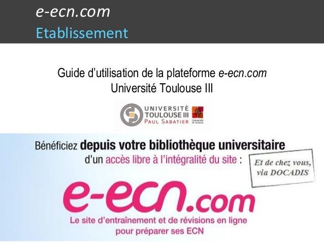 e-ecn.com Etablissement Guide d'utilisation de la plateforme e-ecn.com Université Toulouse III