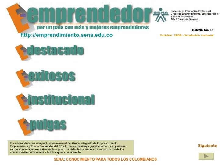 E – emprendedor es una publicación mensual del Grupo Integrado de Emprendimiento, Empresarismo y Fondo Emprender del SENA,...