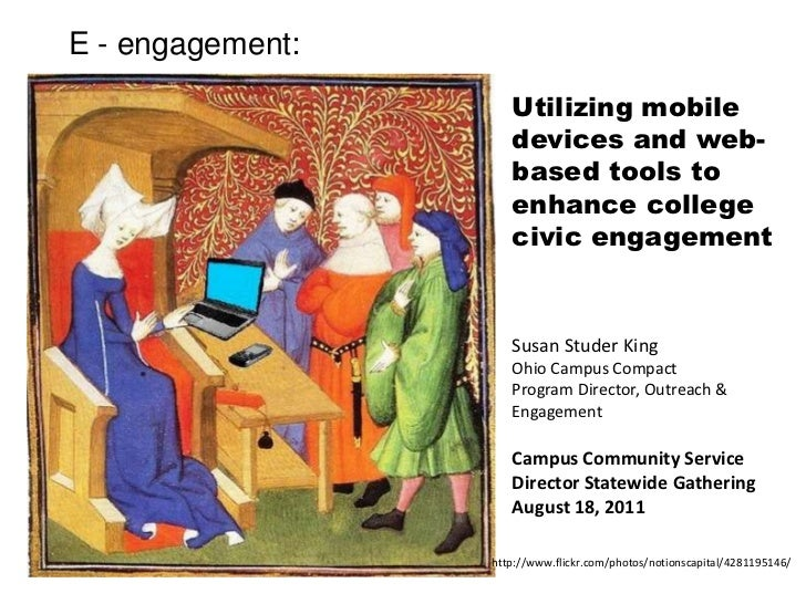 E - engagement:  <br />Utilizing mobile devices and web-based tools to enhance college civic engagement <br />Susan Studer...